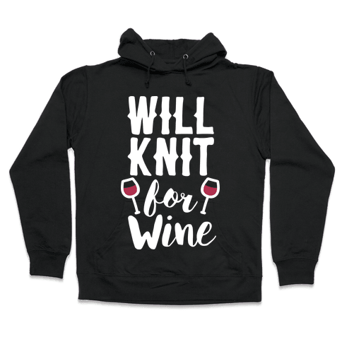 Will Knit For Wine Hooded Sweatshirt