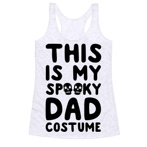 This is My Spooky Dad Costume Racerback Tank Top