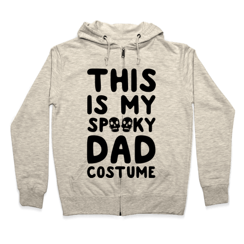 This is My Spooky Dad Costume Zip Hoodie