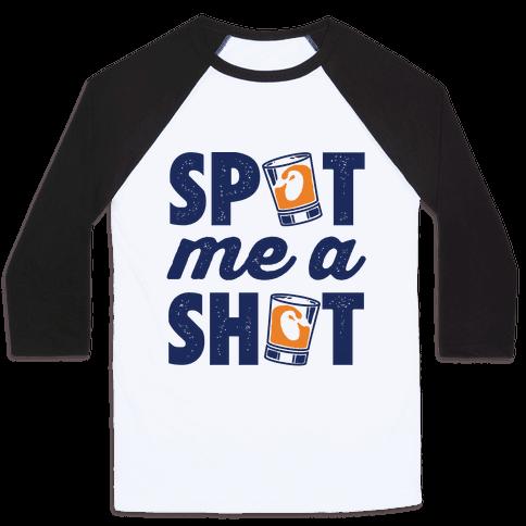 Spot Me A Shot Baseball Tee