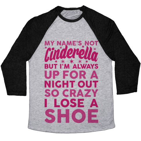 My Name's Not Cinderella Baseball Tee