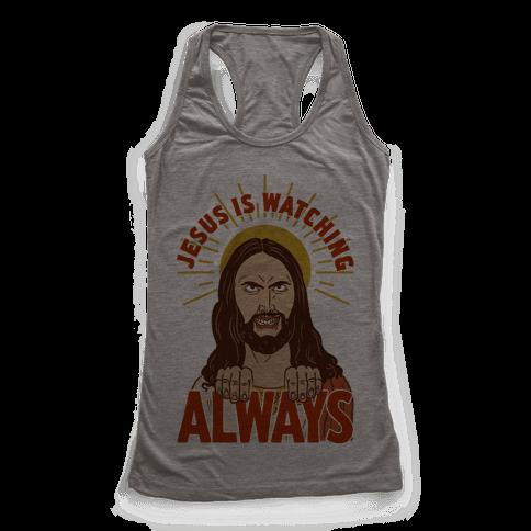 Jesus Is Watching Always Racerback Tank Top