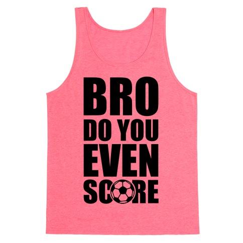 Bro Do You Even Score (Soccer) Tank Top