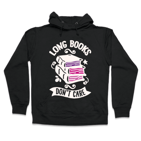 Long Books Don't Care Hooded Sweatshirt