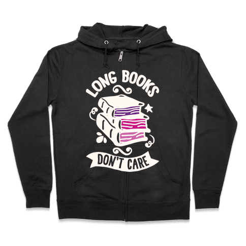 Long Books Don't Care Zip Hoodie