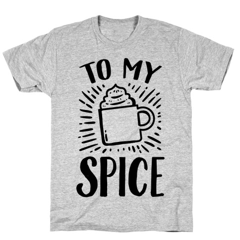 To My Spice T-Shirt
