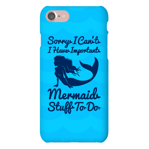 Sorry I Can't I Have Important Mermaid Stuff To Do Phone Case