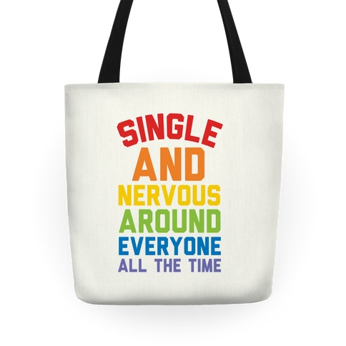 Single And Nervous Around Everyone All The Time Tote