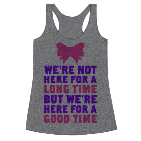 We're Here For A Good Time Racerback Tank Top