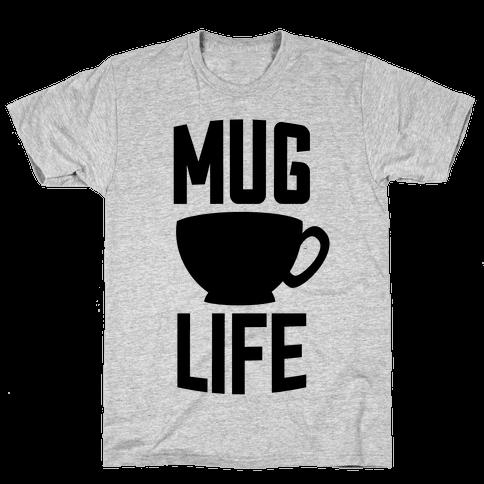 Mug Life Mens T-Shirt