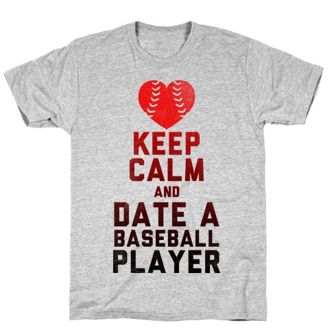 Keep Calm and Date A Baseball Player (Baseball Tee) T-Shirt