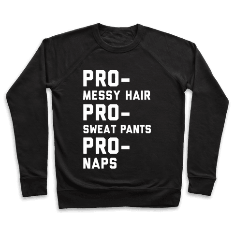 Pro-Messy Hair Pro-Sweatpants Pro-Naps Pullover