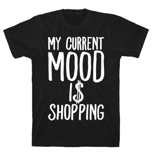 My Current Mood Is Shopping Mens T-Shirt