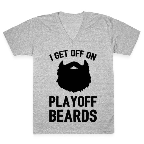 I Get Off On Playoff Beards V-Neck Tee Shirt