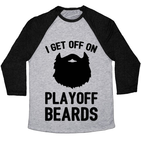 I Get Off On Playoff Beards Baseball Tee