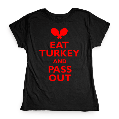 Eat Turkey And Pass Out Womens T-Shirt