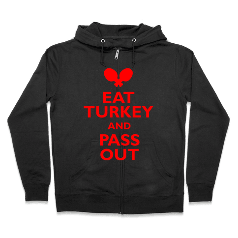 Eat Turkey And Pass Out Zip Hoodie