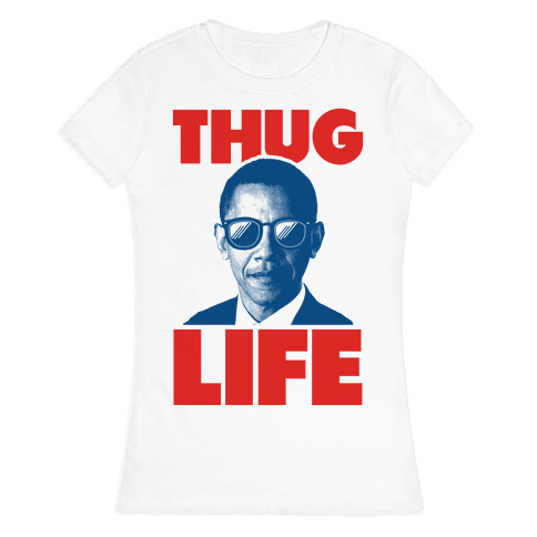 Thug Life Obama Womens T-Shirt