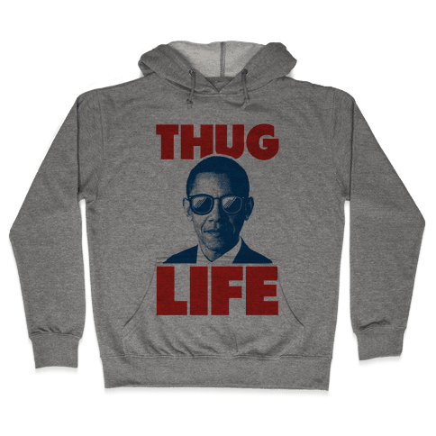 Thug Life Obama Hooded Sweatshirt