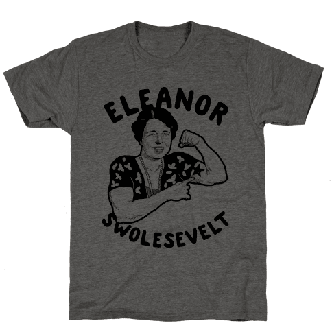 Eleanor Swolesevelt Mens T-Shirt