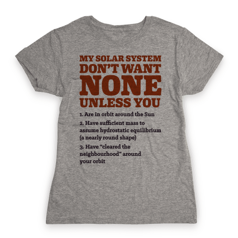 My Solar System Don't Want None Womens T-Shirt