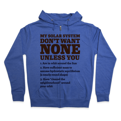 My Solar System Don't Want None Zip Hoodie