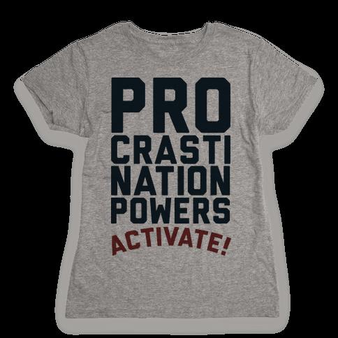 Procrastination Powers ACTIVATE! Womens T-Shirt