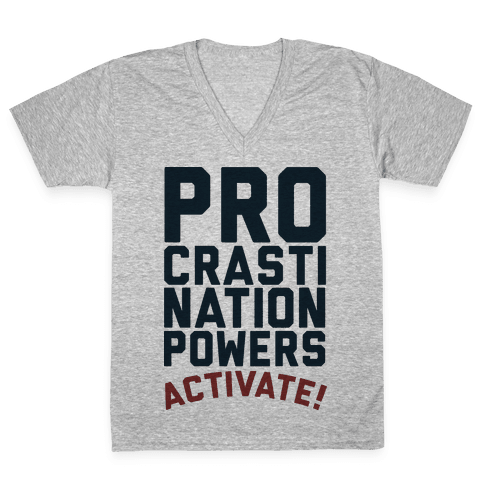 Procrastination Powers ACTIVATE! V-Neck Tee Shirt