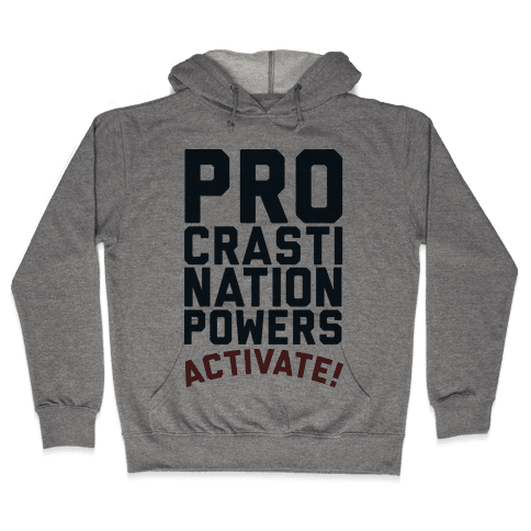 Procrastination Powers ACTIVATE! Hooded Sweatshirt