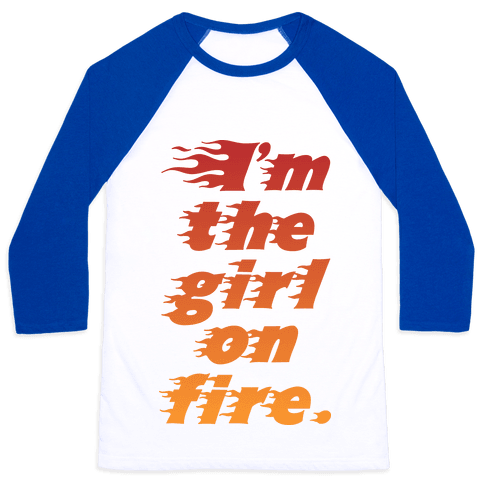 I'm The Girl On Fire Baseball Tee
