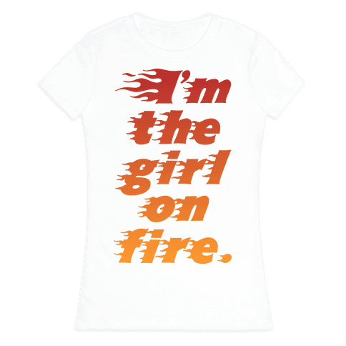 I'm The Girl On Fire Womens T-Shirt