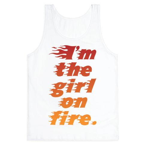 I'm The Girl On Fire Tank Top