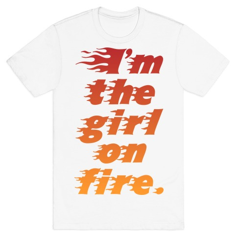 I'm The Girl On Fire T-Shirt