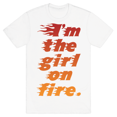 I'm The Girl On Fire Mens T-Shirt