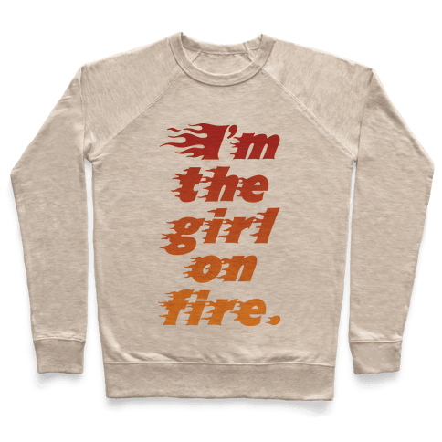 I'm The Girl On Fire Pullover
