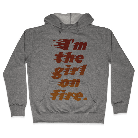 I'm The Girl On Fire Hooded Sweatshirt