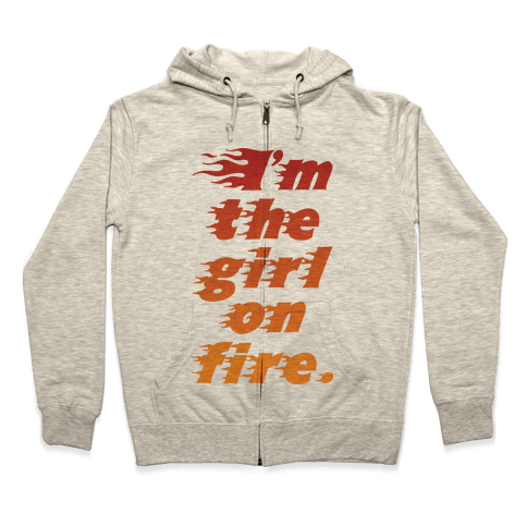 I'm The Girl On Fire Zip Hoodie