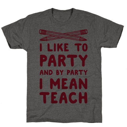 I Like to Party and by Party, I Mean Teach.