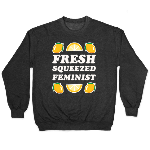 Fresh Squeezed Feminist Pullover