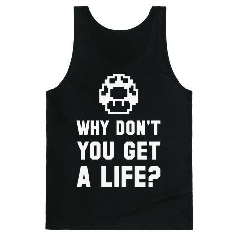 Why Don't You Get A Life? Tank Top