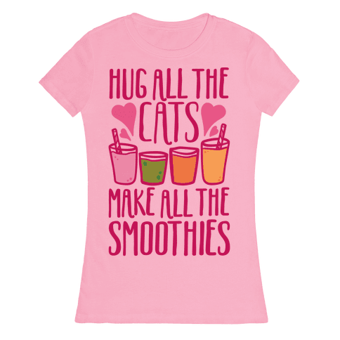 Hug All The Cats Make All The Smoothies Womens T-Shirt