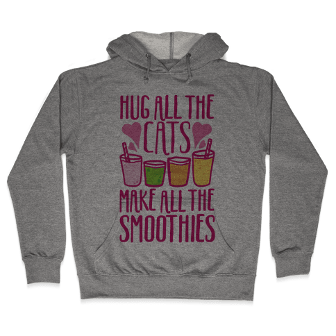 Hug All The Cats Make All The Smoothies Hooded Sweatshirt