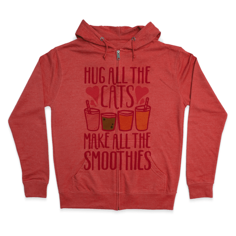 Hug All The Cats Make All The Smoothies Zip Hoodie