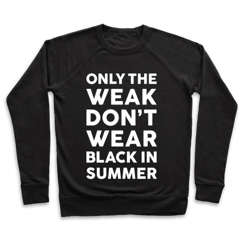 Only The Weak Don't Wear Black In Summer Pullover