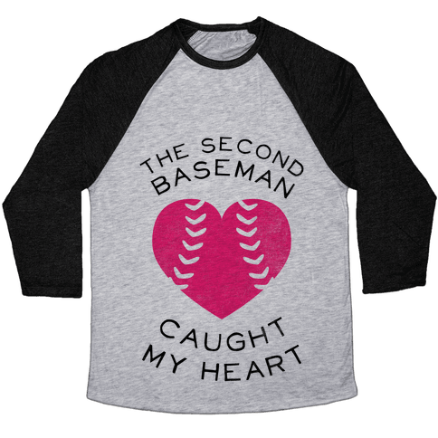 The Second Baseman Caught My Heart (Baseball Tee) Baseball Tee