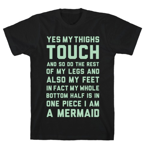 Yes My Thighs Touch I am A Mermaid T-Shirt