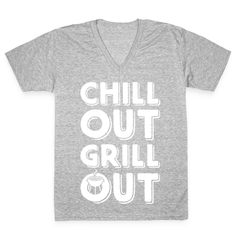 Chill Out Grill Out V-Neck Tee Shirt