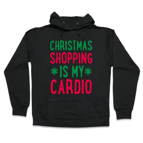 1cab48911 Christmas Shopping Is My Cardio Hoodie | LookHUMAN