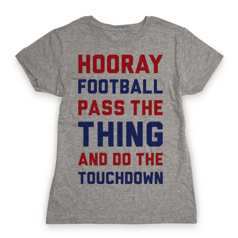 Hooray Football Pass The Thing And Do The Touchdown Womens T-Shirt