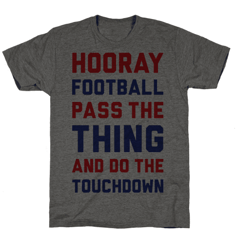 Hooray Football Pass The Thing And Do The Touchdown